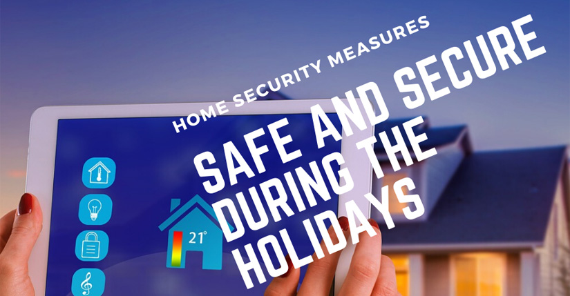 Keeping Your Home Safe and Secure During the Holidays