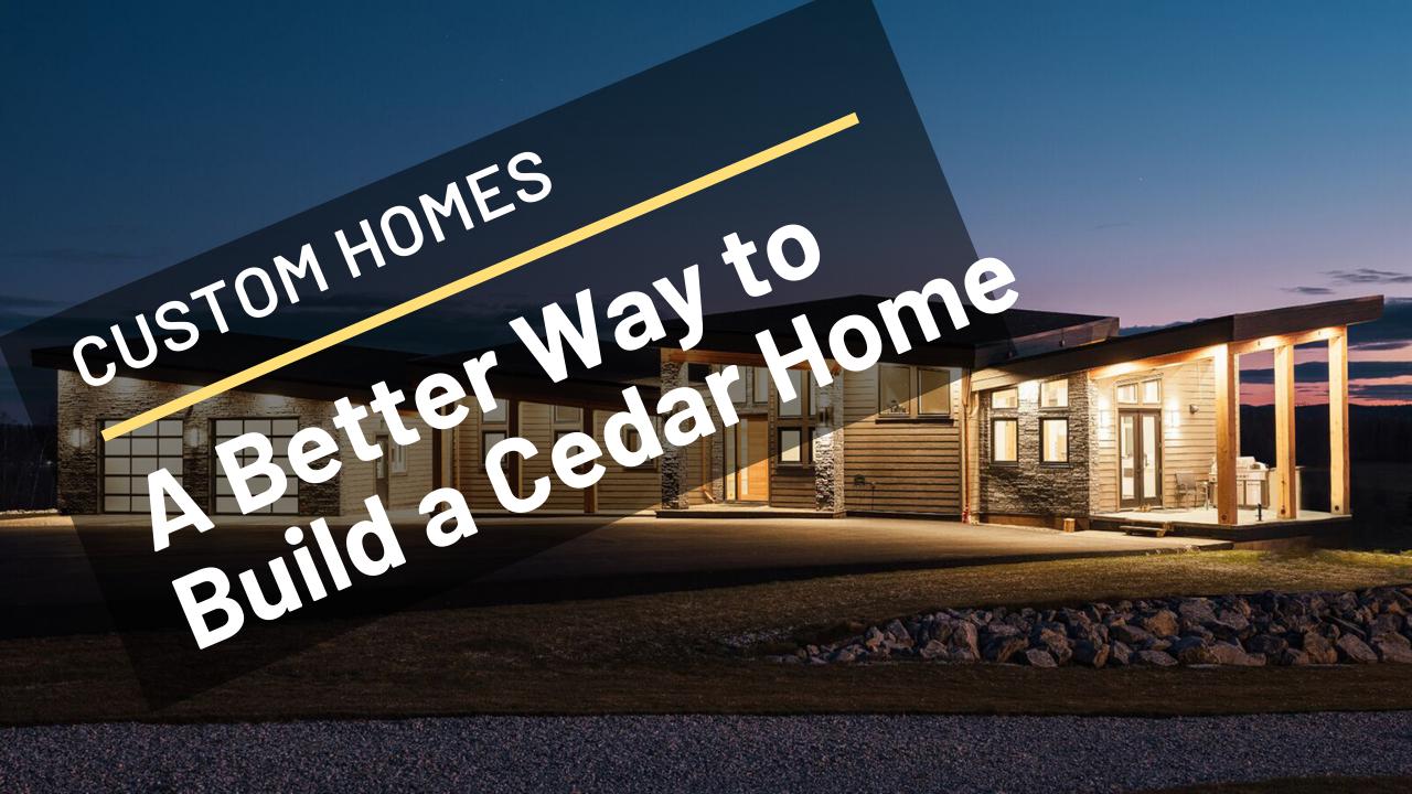 Build A Cedar Custom Home