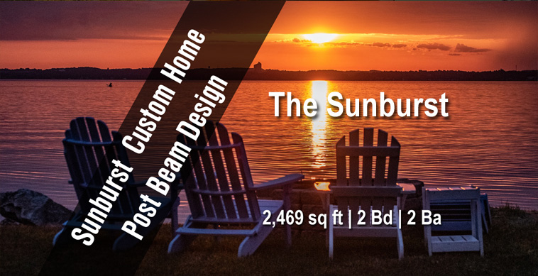 Sunburst Custom Post and Beam Homes Designs